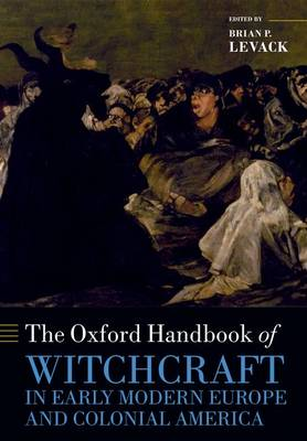 The Oxford Handbook of Witchcraft in Early Modern Europe and Colonial America - Oxford Handbooks (Paperback)