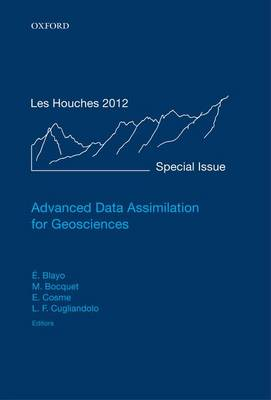 Advanced Data Assimilation for Geosciences: Lecture Notes of the Les Houches School of Physics: Special Issue, June 2012 - Lecture Notes of the Les Houches Summer School (Hardback)