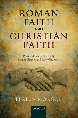 Roman Faith and Christian Faith: Pistis and Fides in the Early Roman Empire and Early Churches (Hardback)