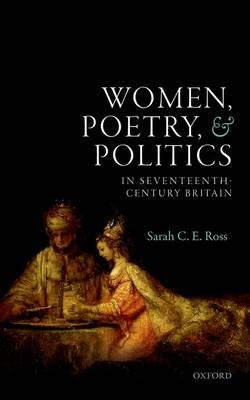 Women, Poetry, and Politics in Seventeenth-Century Britain (Hardback)