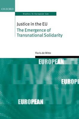 Justice in the EU: The Emergence of Transnational Solidarity - Oxford Studies in European Law (Hardback)