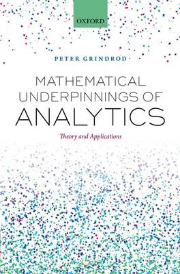 Mathematical Underpinnings of Analytics: Theory and Applications (Hardback)