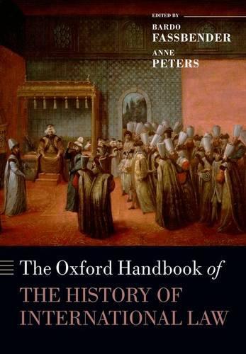 The Oxford Handbook of the History of International Law - Oxford Handbooks (Paperback)
