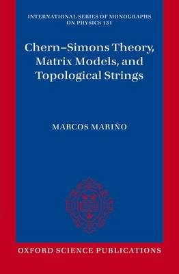Chern-Simons Theory, Matrix Models, and Topological Strings - International Series of Monographs on Physics 131 (Paperback)