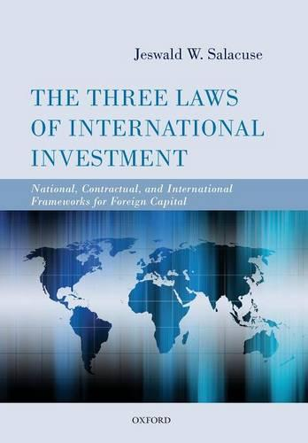 The Three Laws of International Investment: National, Contractual, and International Frameworks for Foreign Capital (Paperback)