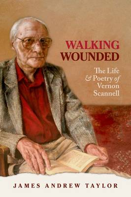 Walking Wounded: The Life and Poetry of Vernon Scannell (Paperback)