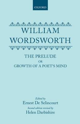 William Wordsworth: The Prelude or Growth of a Poet's Mind (Hardback)