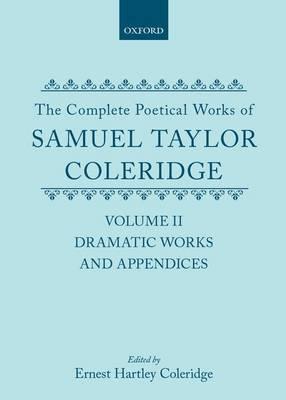 The Complete Poetical Works of Samuel Taylor Coleridge: Volume II: Dramatic Works and Appendices (Hardback)
