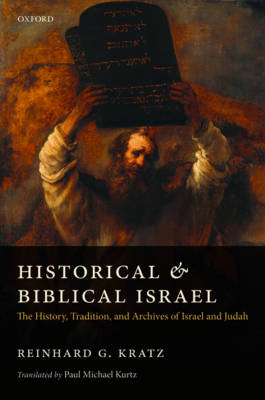 Historical and Biblical Israel: The History, Tradition, and Archives of Israel and Judah (Hardback)