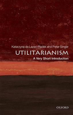 Utilitarianism: A Very Short Introduction - Very Short Introductions (Paperback)