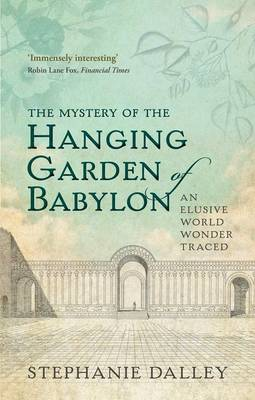 The Mystery of the Hanging Garden of Babylon: An Elusive World Wonder Traced (Paperback)