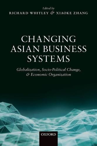 Changing Asian Business Systems: Globalization, Socio-Political Change, and Economic Organization (Hardback)