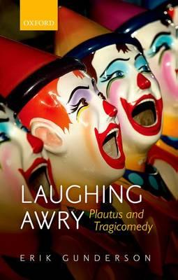 Laughing Awry: Plautus and Tragicomedy (Hardback)