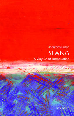 Slang: A Very Short Introduction - Very Short Introductions (Paperback)