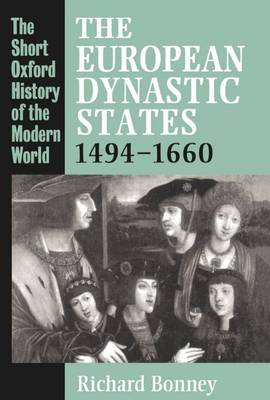 The European Dynastic States 1494-1660 - Short Oxford History of the Modern World (Paperback)