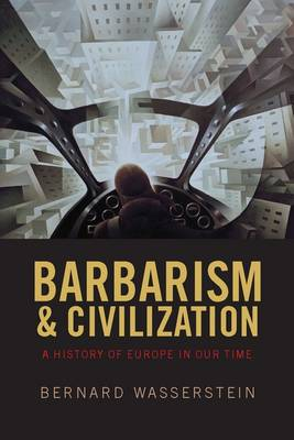 Barbarism and Civilization: A History of Europe in our Time (Paperback)