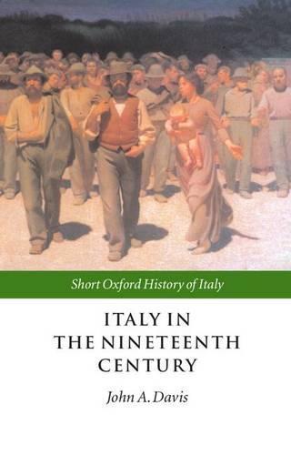 Italy in the Nineteenth Century: 1796-1900 - Short Oxford History of Italy (Hardback)