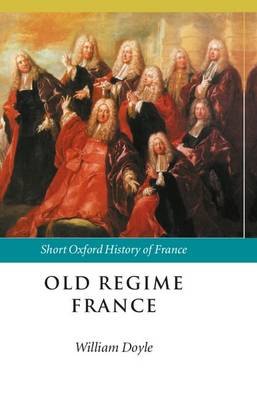 Old Regime France - Short Oxford History of France (Hardback)
