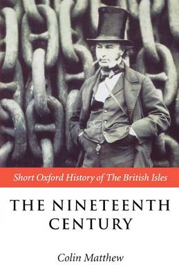The Nineteenth Century: The British Isles 1815-1901 - Short Oxford History of the British Isles (Paperback)