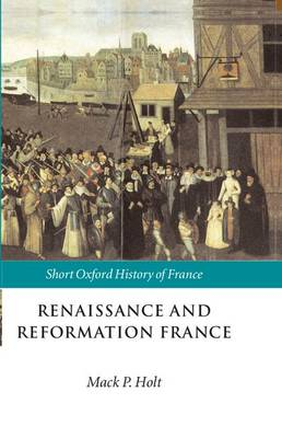 Renaissance and Reformation France: 1500-1648 - Short Oxford History of France (Paperback)