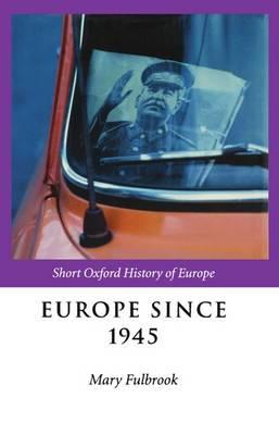 Europe Since 1945 - The Short Oxford History of Europe (Hardback)