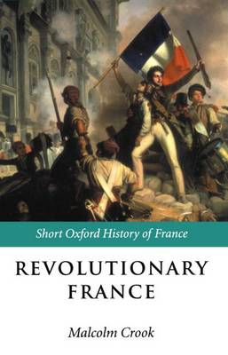 Revolutionary France: 1788-1880 - Short Oxford History of France (Paperback)