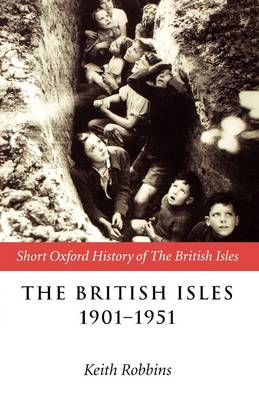 The British Isles 1901-1951 - Short Oxford History of the British Isles (Paperback)