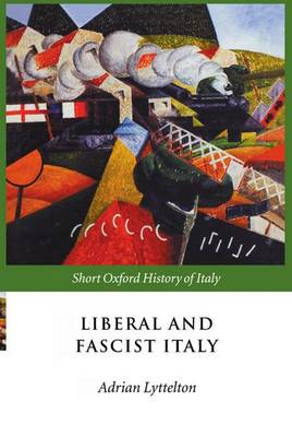 Liberal and Fascist Italy: 1900-1945 - Short Oxford History of Italy (Hardback)