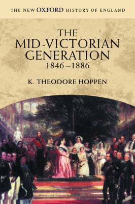 The Mid-Victorian Generation: 1846-1886 - New Oxford History of England (Paperback)