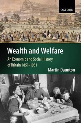 Wealth and Welfare: An Economic and Social History of Britain 1851-1951 - Economic & Social History of Britain (Paperback)