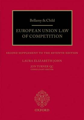 Bellamy & Child: European Union Law of Competition Second Cumulative Supplement to the Seventh Edition (Paperback)