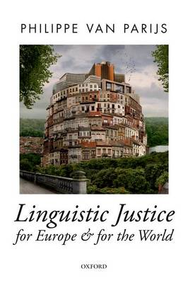 Linguistic Justice for Europe and for the World - Oxford Political Theory (Paperback)