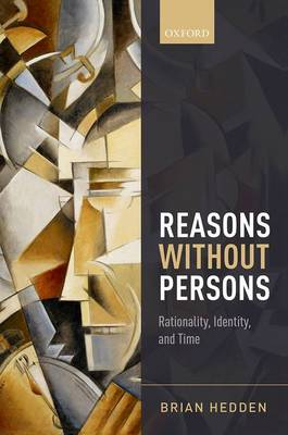 Reasons without Persons: Rationality, Identity, and Time (Hardback)