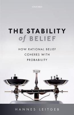 The Stability of Belief: How Rational Belief Coheres with Probability (Hardback)