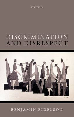 Discrimination and Disrespect - Oxford Philosophical Monographs (Hardback)