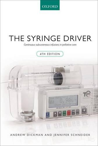 The Syringe Driver: Continuous subcutaneous infusions in palliative care (Paperback)