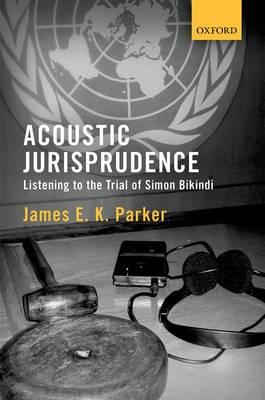 Acoustic Jurisprudence: Listening to the Trial of Simon Bikindi (Hardback)