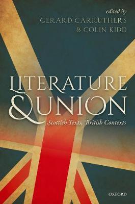 Literature and Union: Scottish Texts, British Contexts (Hardback)