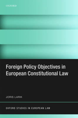 Foreign Policy Objectives in European Constitutional Law - Oxford Studies in European Law (Hardback)