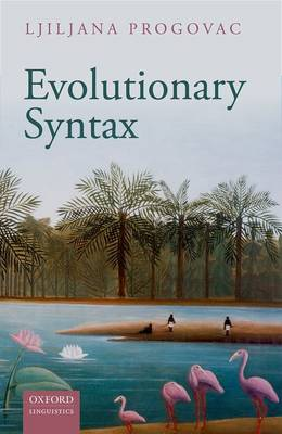 Evolutionary Syntax - Oxford Studies in the Evolution of Language 20 (Paperback)