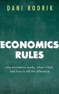 Economics Rules: Why Economics Works, When It Fails, and How To Tell The Difference (Paperback)