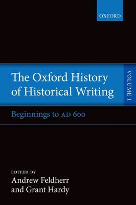 The Oxford History of Historical Writing: Volume 1: Beginnings to AD 600 - Oxford History of Historical Writing (Paperback)