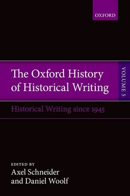 The Oxford History of Historical Writing: Volume 5: Historical Writing Since 1945 - Oxford History of Historical Writing (Paperback)