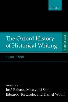 The Oxford History of Historical Writing: Volume 3: 1400-1800 - Oxford History of Historical Writing (Paperback)