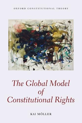 The Global Model of Constitutional Rights - Oxford Constitutional Theory (Paperback)