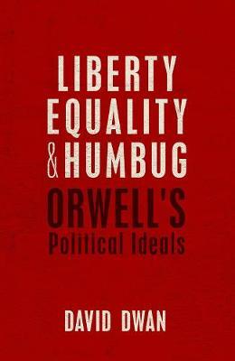 Liberty, Equality, and Humbug: Orwell's Political Ideals (Hardback)