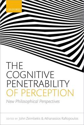 The Cognitive Penetrability of Perception: New Philosophical Perspectives (Hardback)