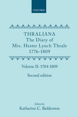 Thraliana: The Diary of Mrs. Hester Lynch Thrale (Later Mrs. Piozzi) 1776-1809, Vol. 2: 1784-1809 (Hardback)