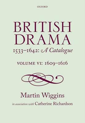 British Drama 1533-1642: A Catalogue: Volume VI: 1609-1616 - British Drama 1533-1642: A Catalogue VI (Hardback)
