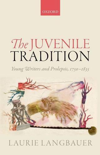 The Juvenile Tradition: Young Writers and Prolepsis, 1750-1835 (Hardback)